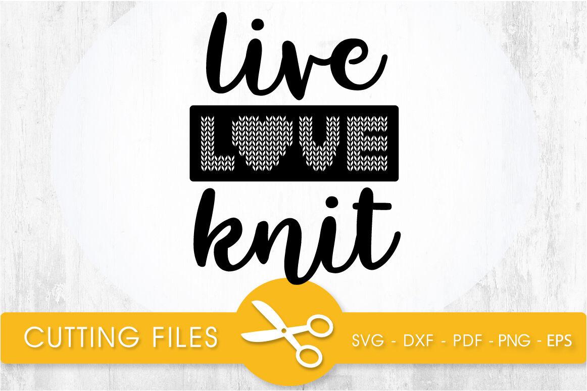 Live Love Knit Svg Cutting File Svg Dxf Pdf Eps By