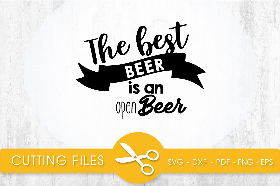 The Best Beer Is An Open Beer Svg Cutting File Svg Dxf Pdf Eps
