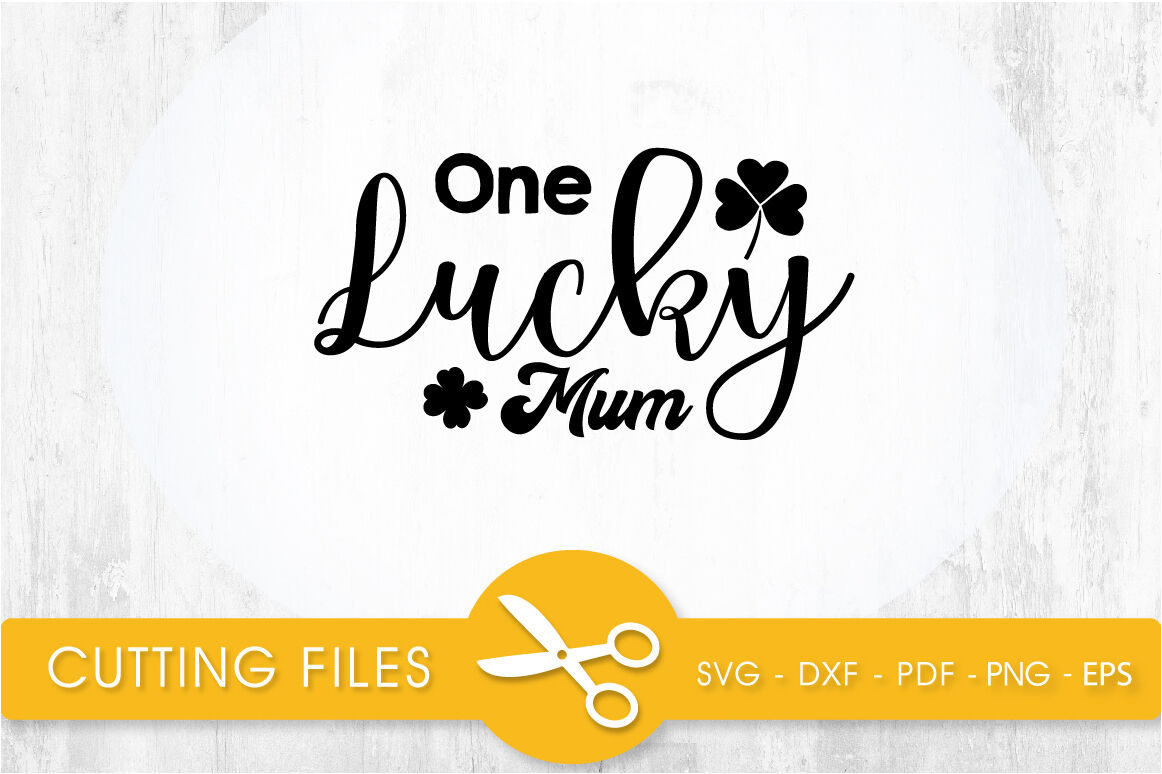 One Lucky Mum Svg Cutting File Svg Dxf Pdf Eps By