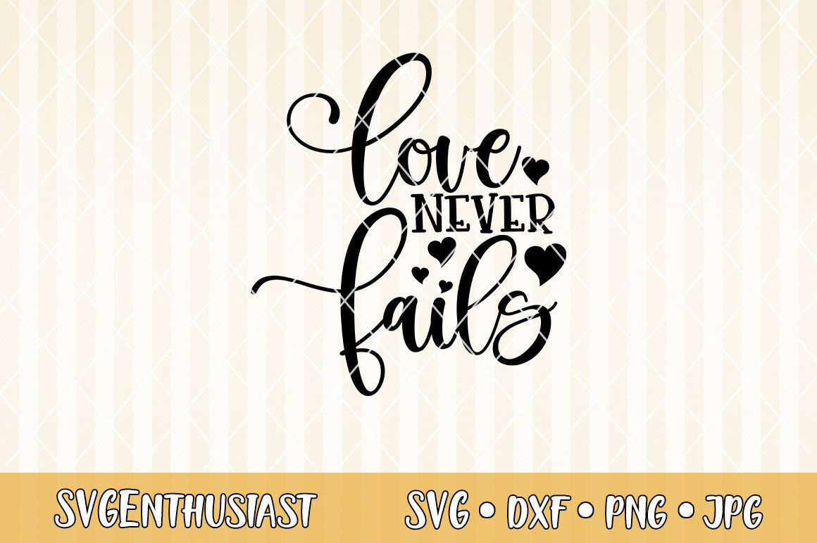 Love Never Fails Svg Cut File By Svgenthusiast Thehungryjpeg Com