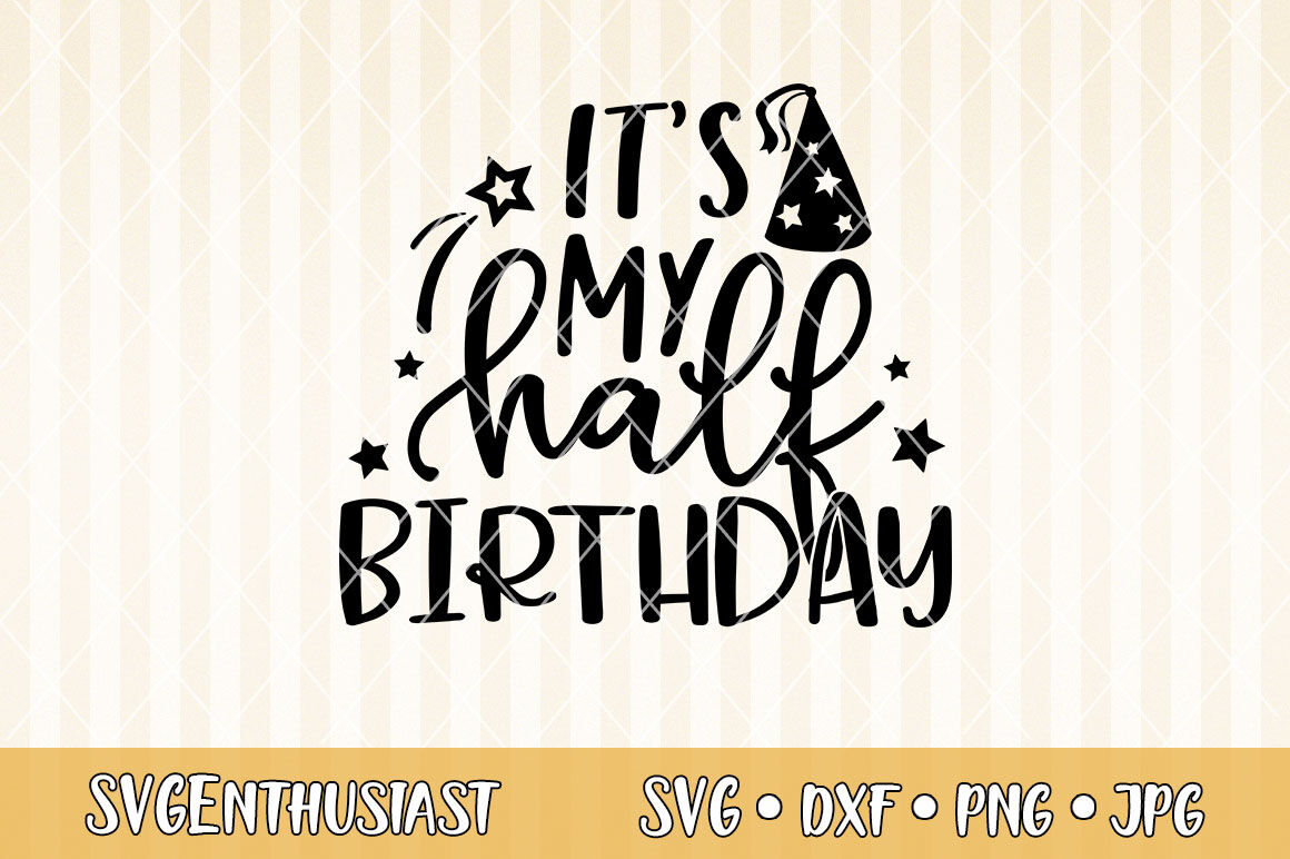 It S My Half Birthday Svg Cut File By Svgenthusiast