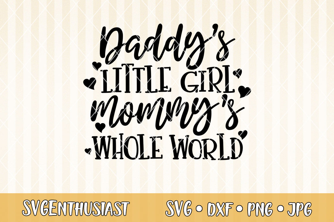 Daddy S Little Girl Mommy S Whole World Svg Cut File By