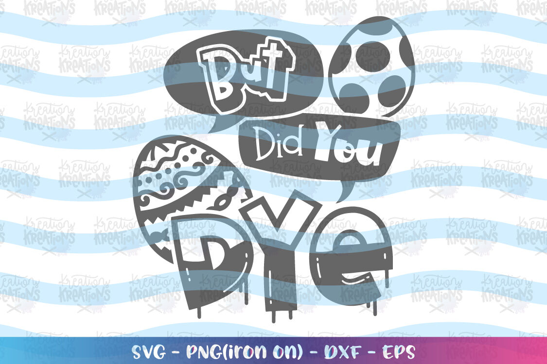 Easter Svg But Did You Dye Svg Funny Kids By Kreationskreations