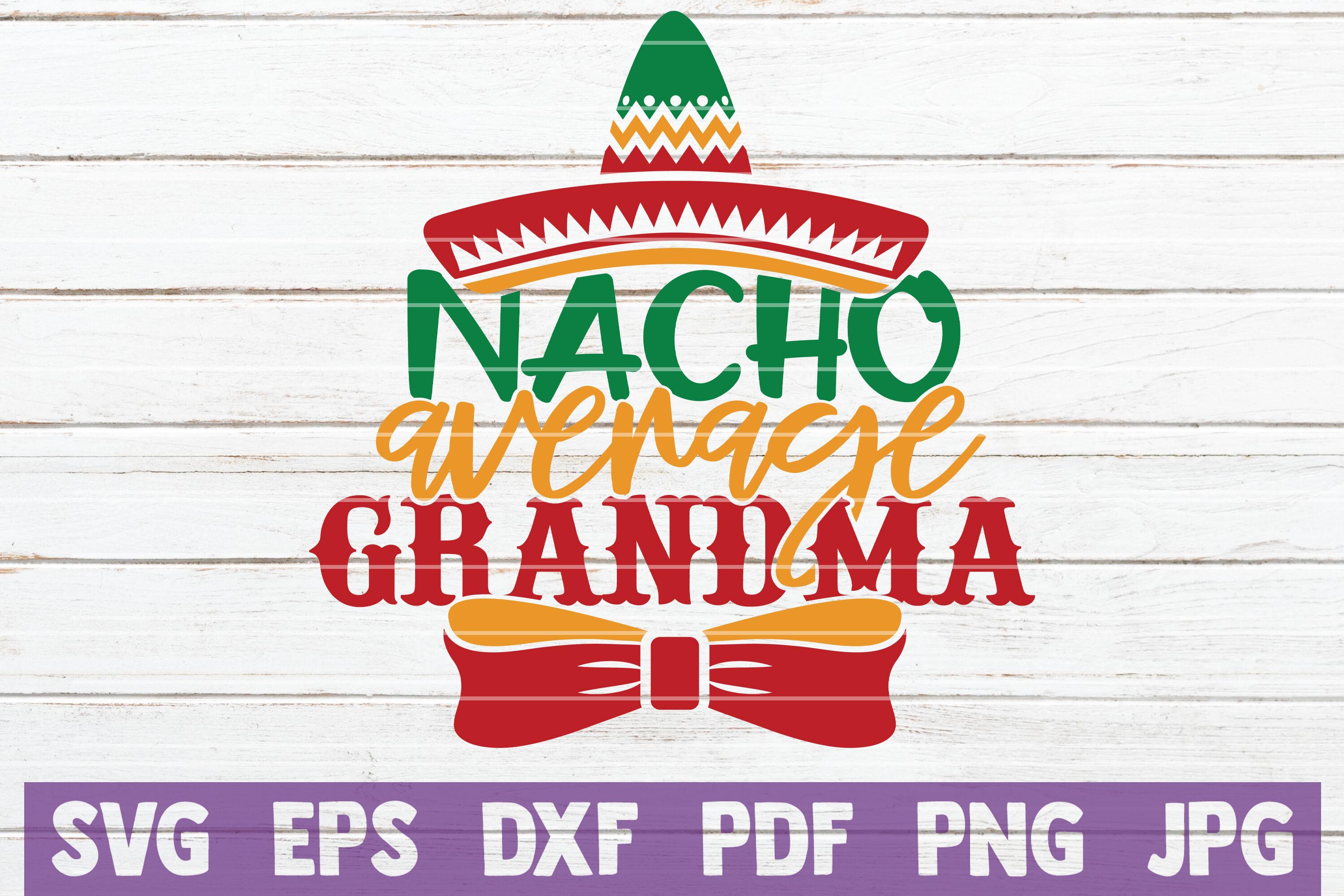 Nacho Average Grandma Svg Cut File By Mintymarshmallows