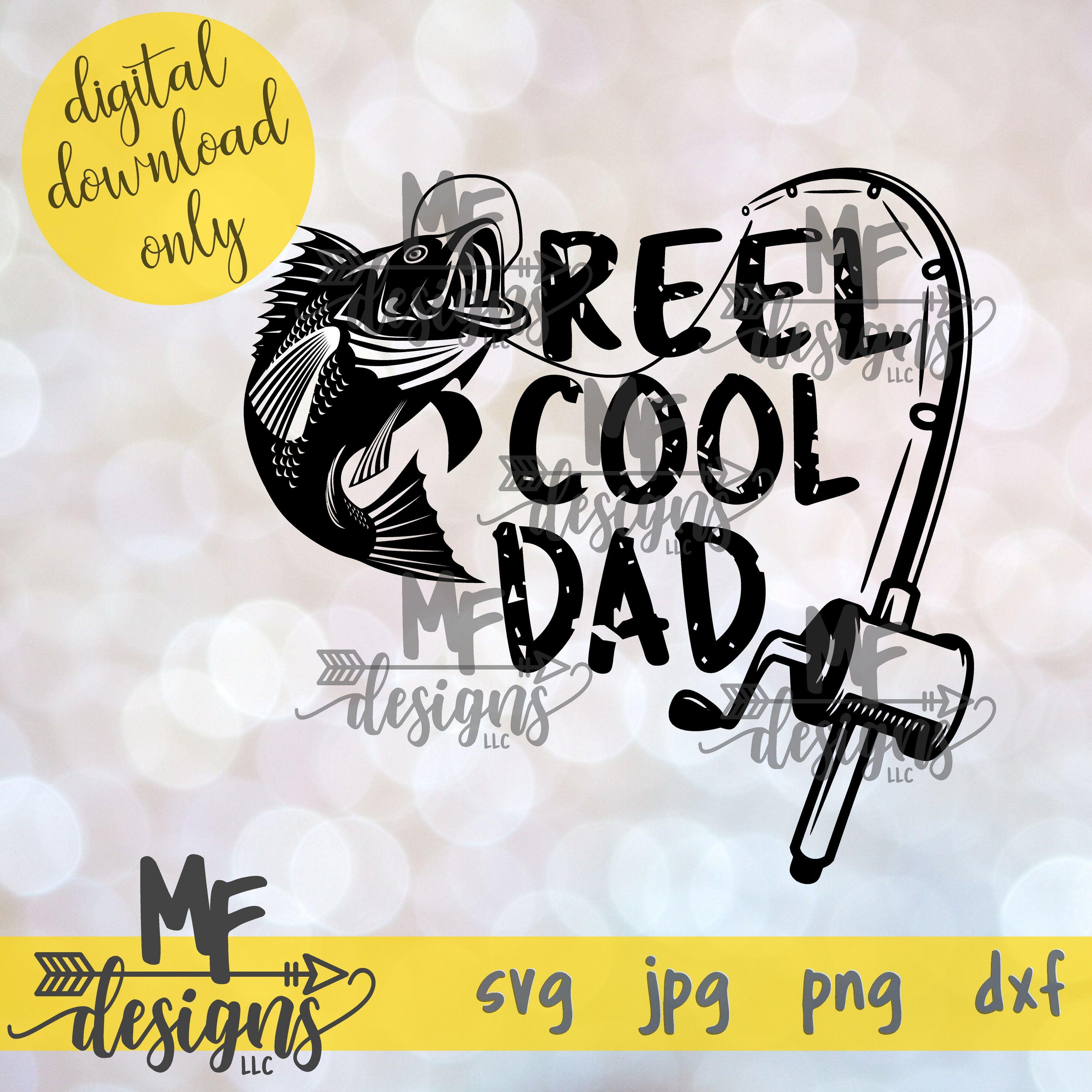Reel Cool Dad Svg Dxf Jpeg Png By Mf Designs Llc Thehungryjpeg Com