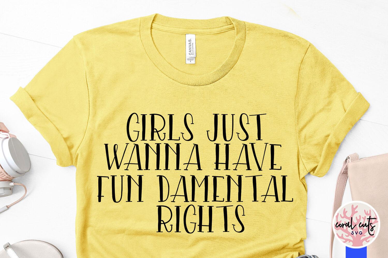 Girls Just Wanna Have Fun Damental Rights Women Empowerment Svg