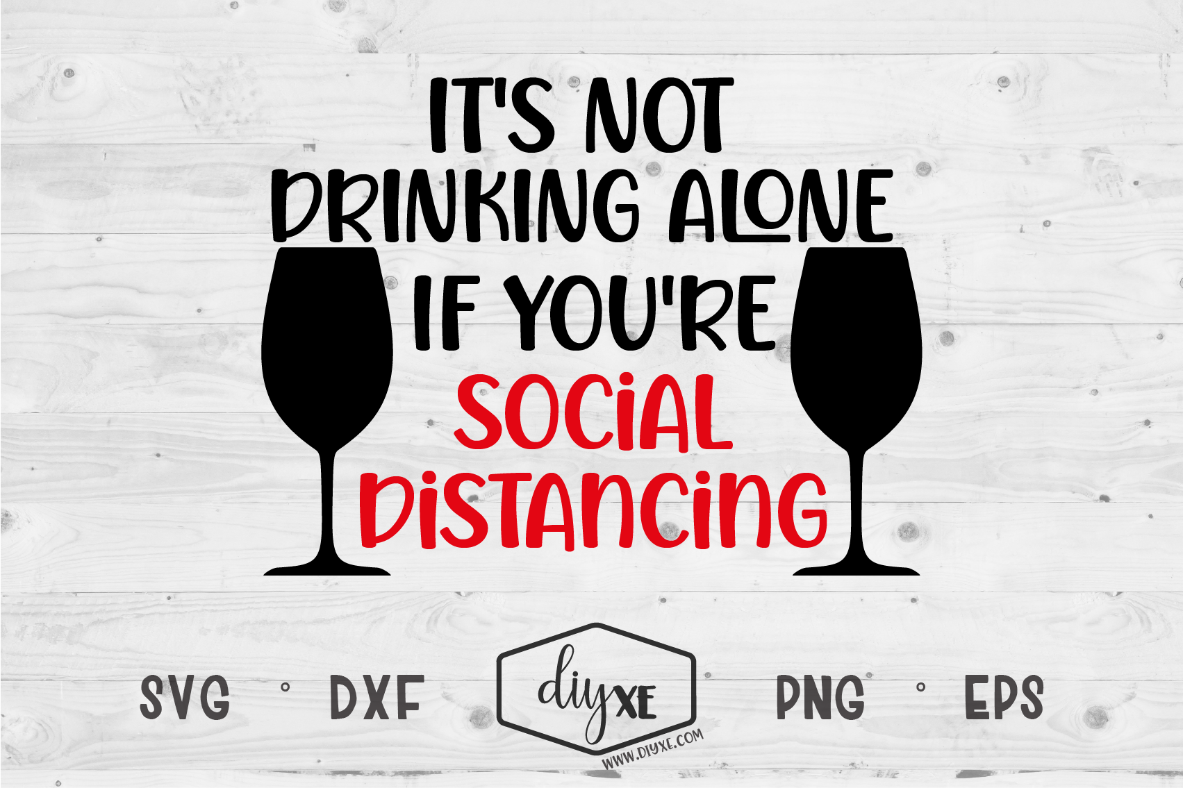 It S Not Drinking Alone A Quarantine Svg Cut File By Diyxe