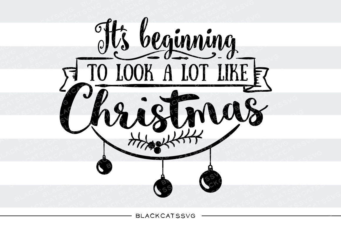 Its Beginning To Look A Lot Like Christmas Svg Cutting File By