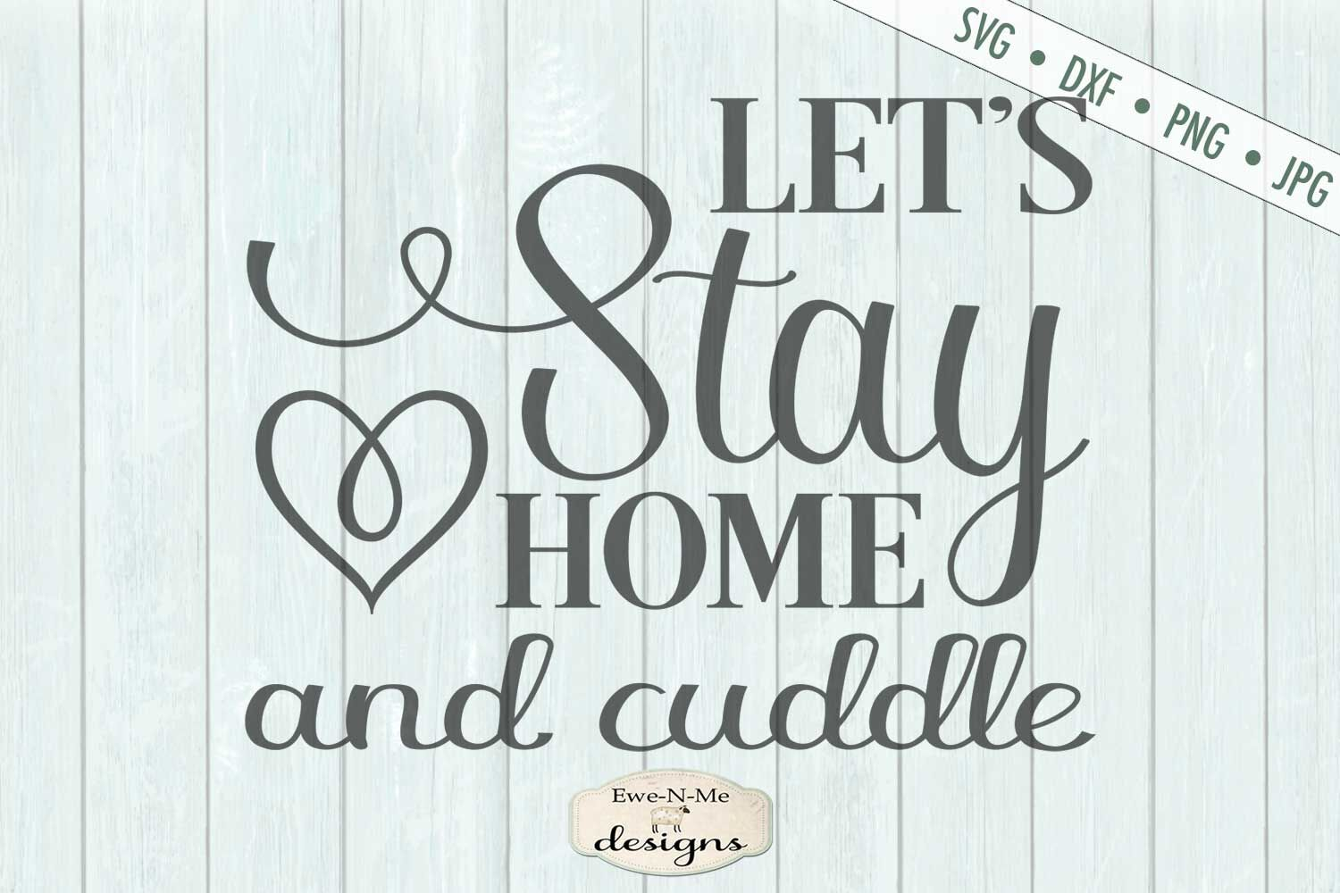 Lets Stay Home And Cuddle Svg By Ewe N Me Designs