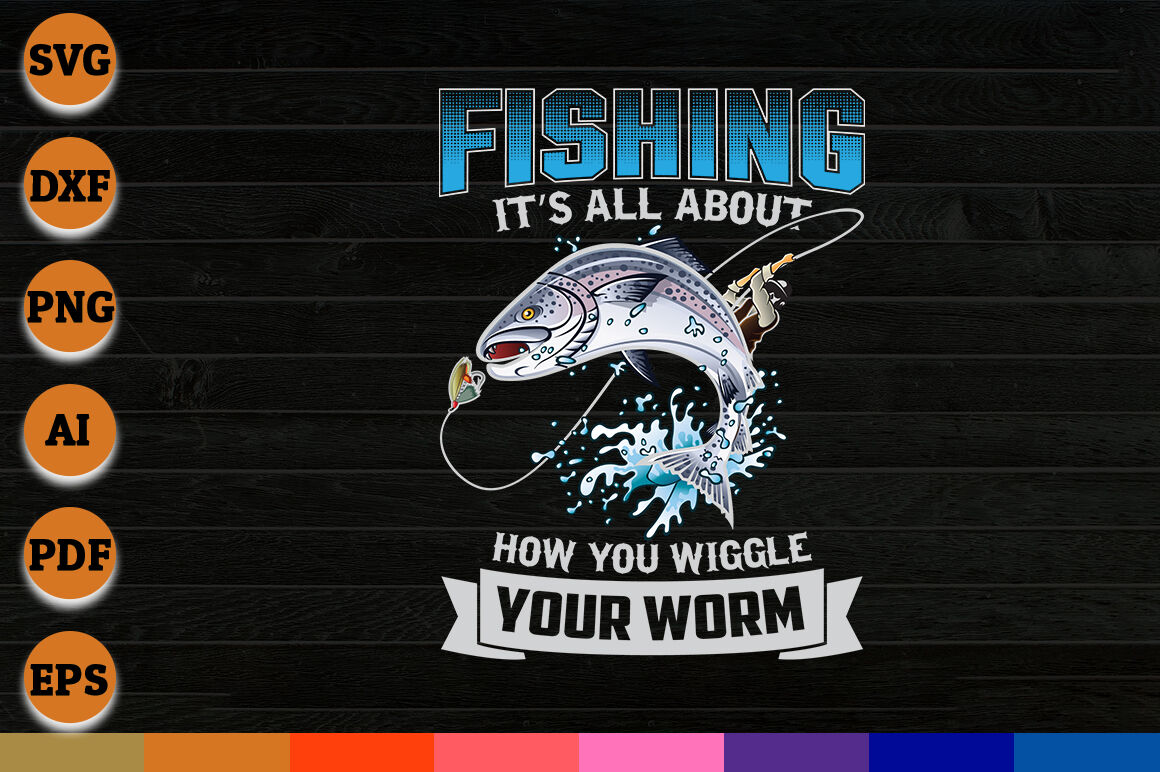 Fishing Its All About How You Wiggle Your Worm Svg Png Dxf