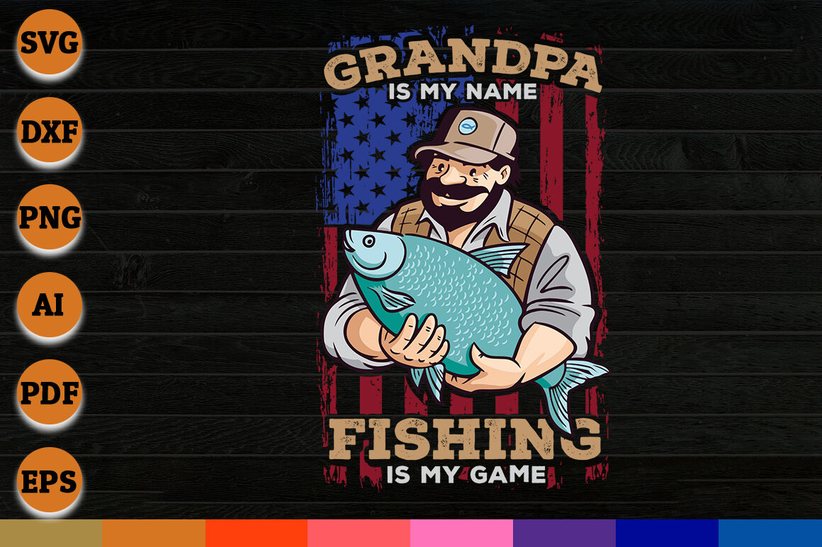 Grandpa Is My Name Fishing Is My Game Svg Png Dxf Cricut Files