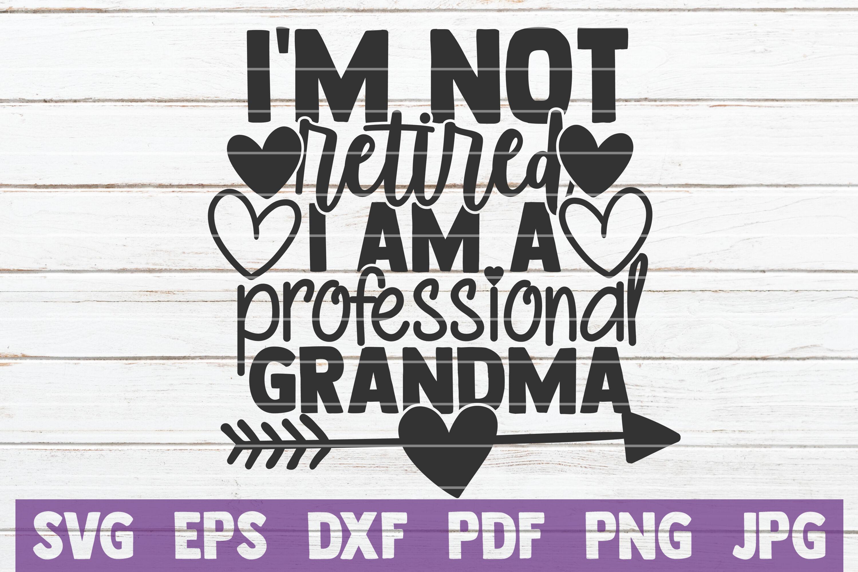 I M Not Retired I Am A Professional Grandma Svg Cut File By