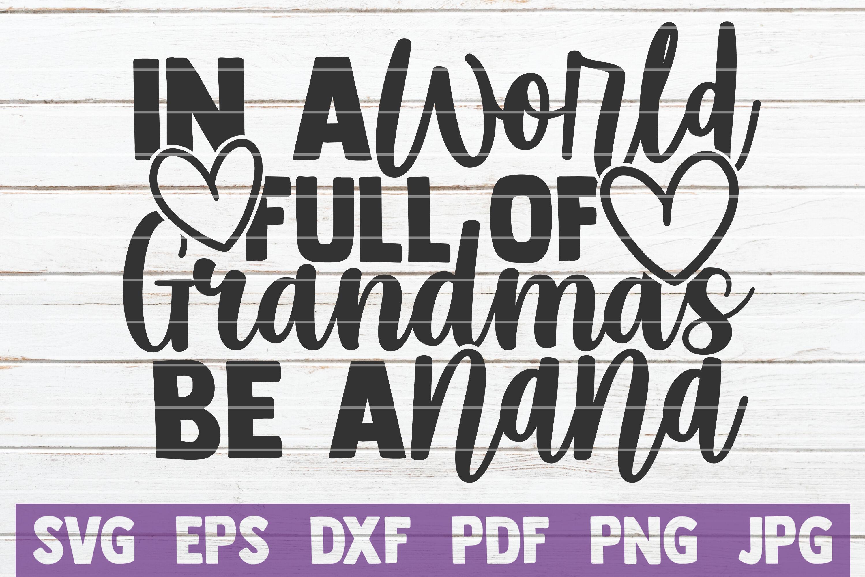 In A World Full Of Grandmas Be A Nana Svg Cut File By