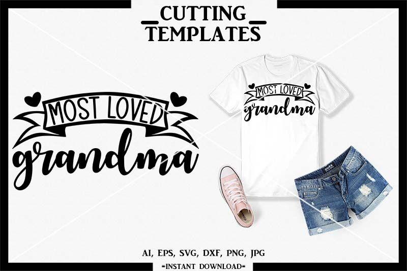 Most Loved Grandma Svg Grandma T Shirt Silhouette Cricut Cut