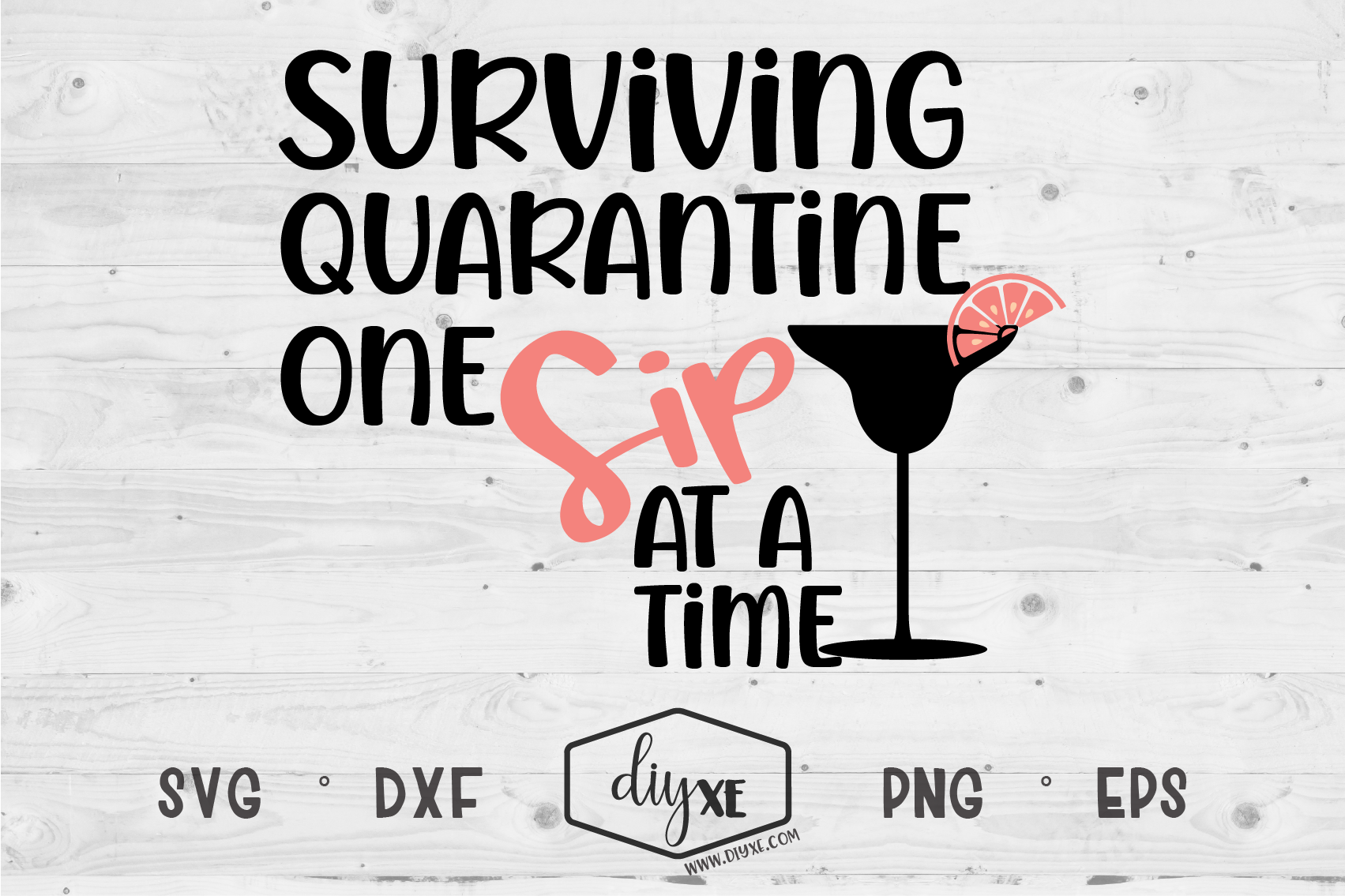 One Sip At A Time A Quarantine Svg Cut File By Diyxe