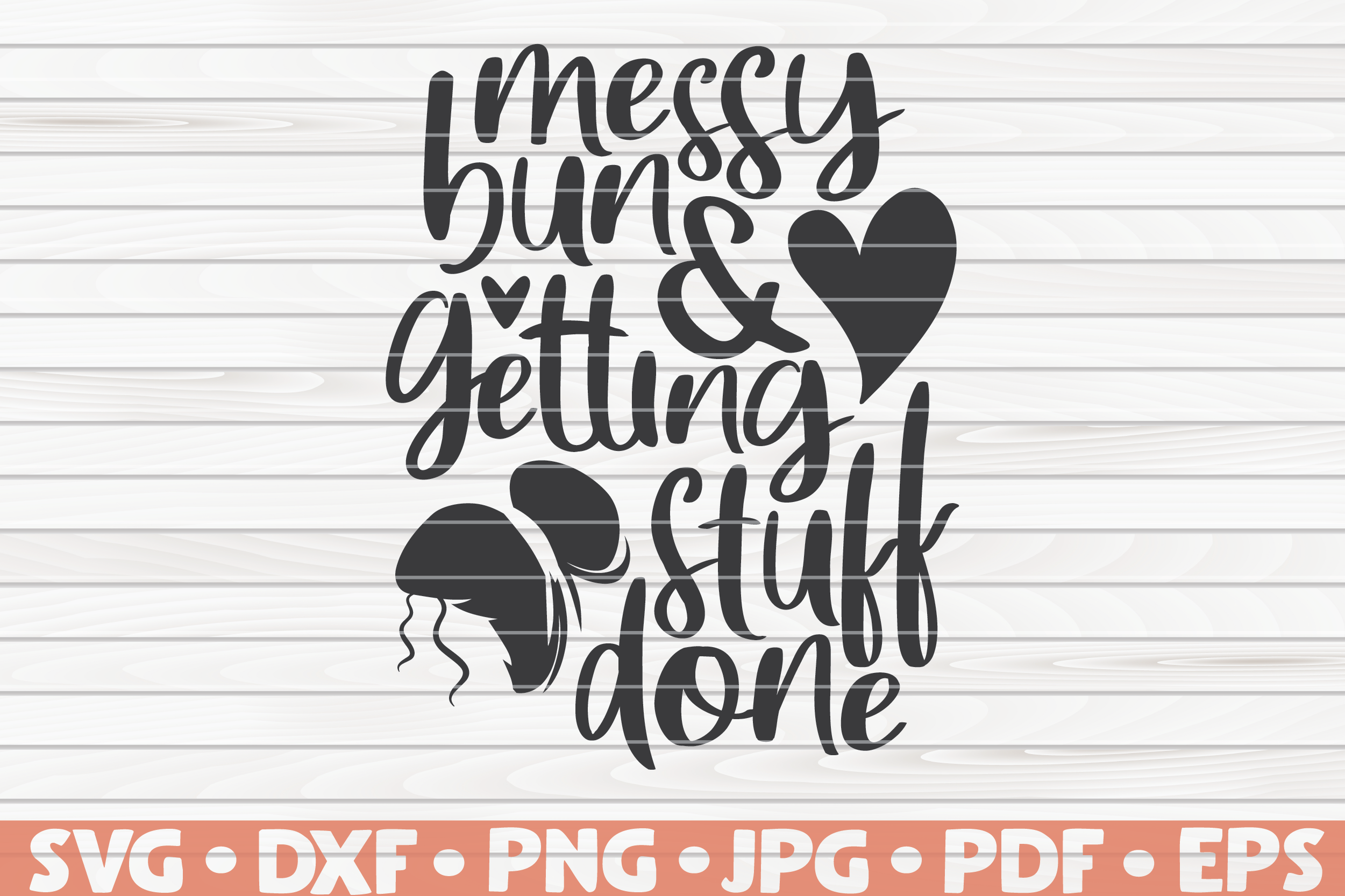 Messy Bun And Getting Stuff Done Svg Mother S Day Funny Sayings