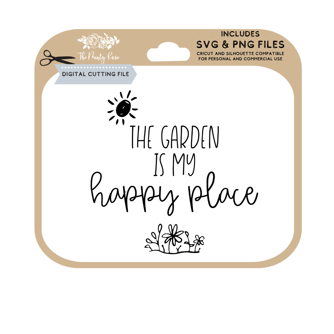 The Garden Is My Happy Place Garden Svg Png By The Southern Rose