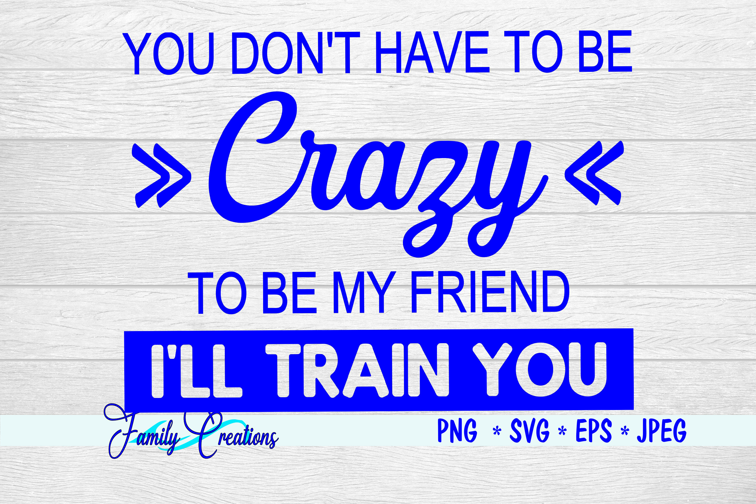 You Don T Have To Be Crazy To Be My Friend I Will Train You By