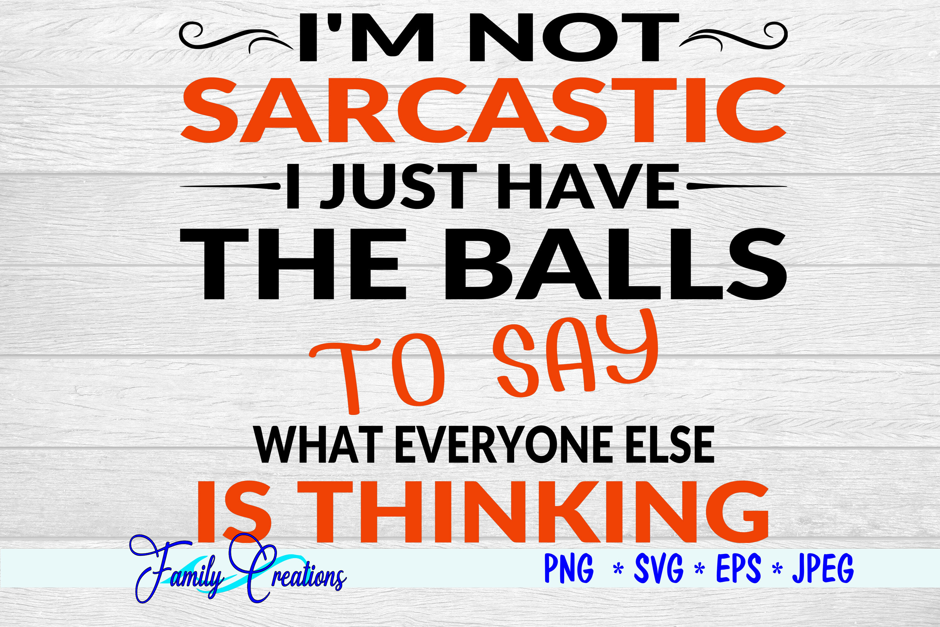 I M Not Sarcastic I Just Have The Balls To Say What Everyone Else