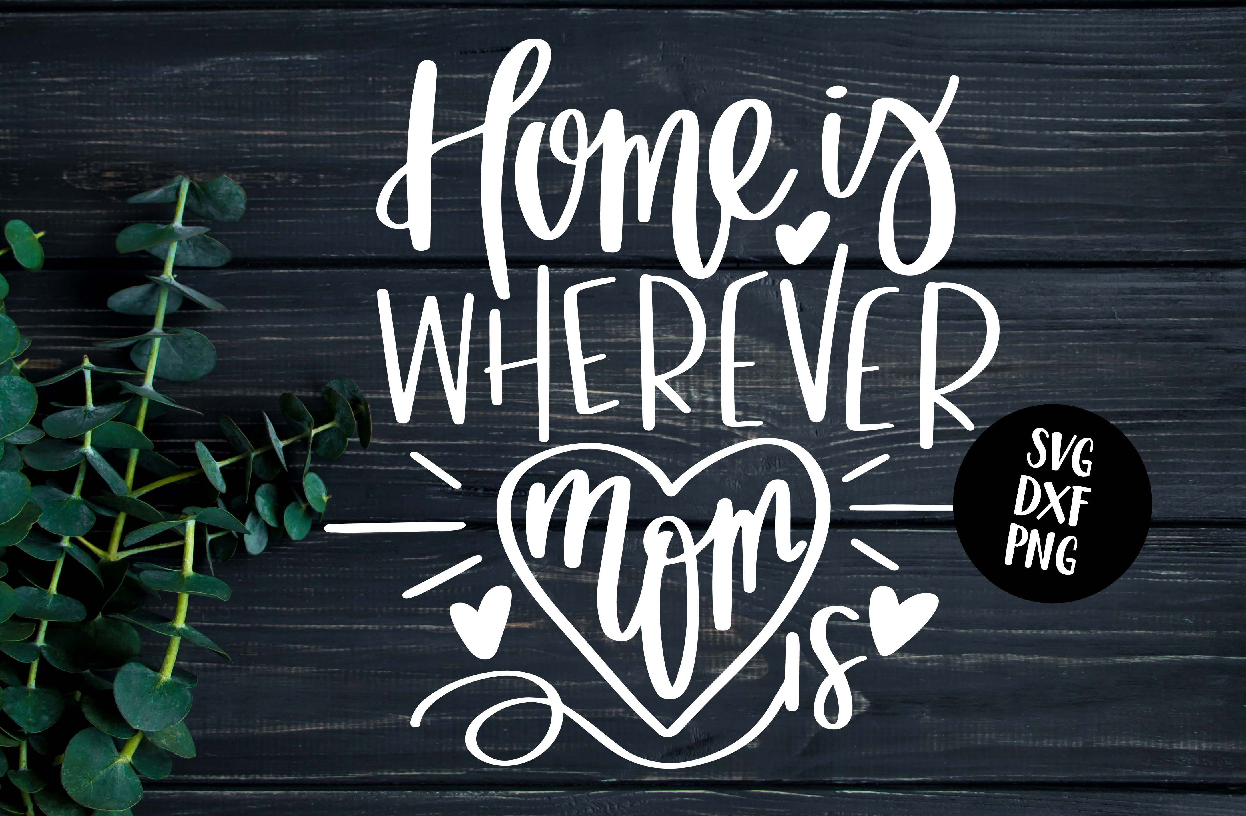 Home Is Wherever Mom Is Hand Lettered Svg By Svgfox