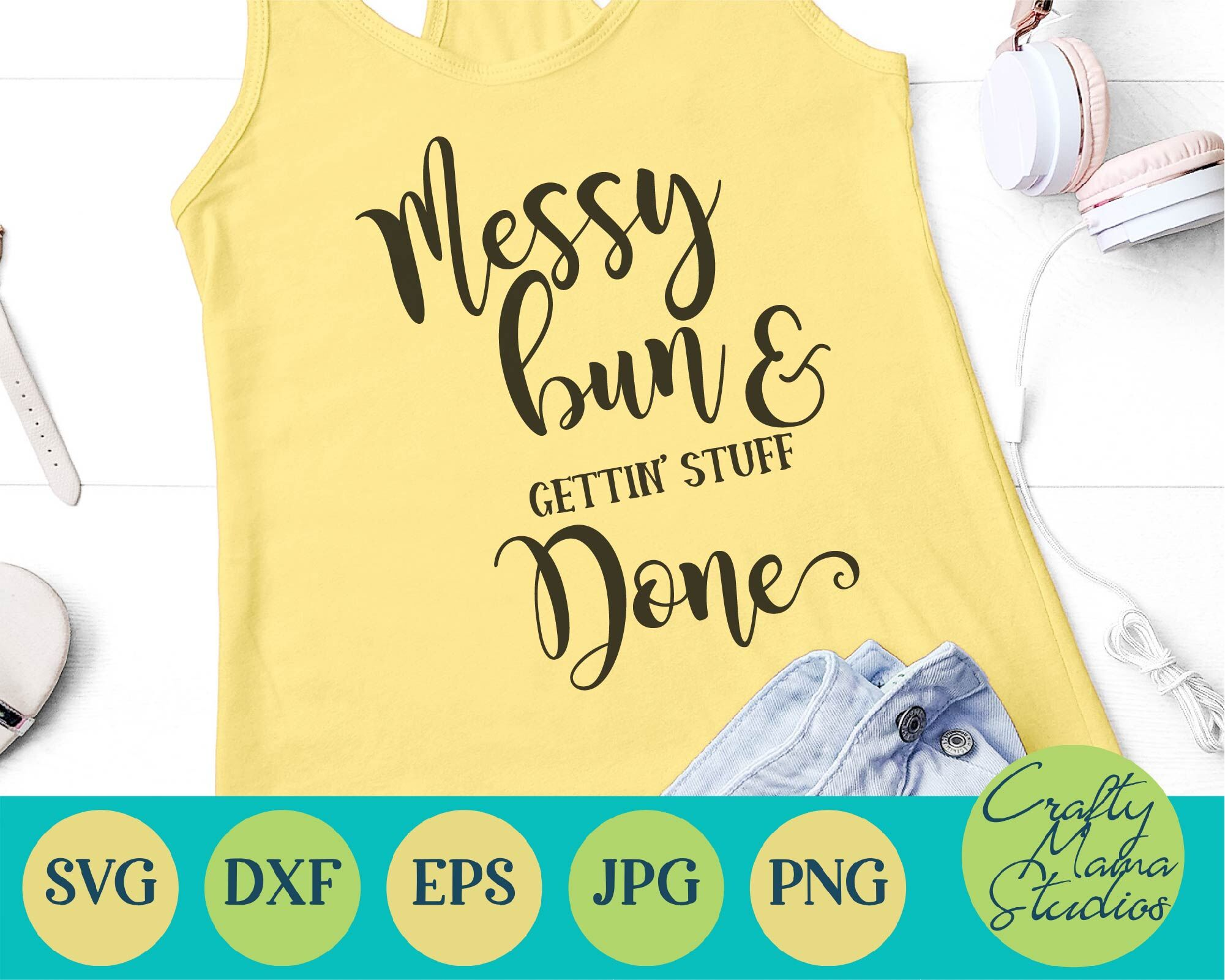 Messy Bun And Getting Stuff Done Svg Mom Life Svg By Crafty Mama