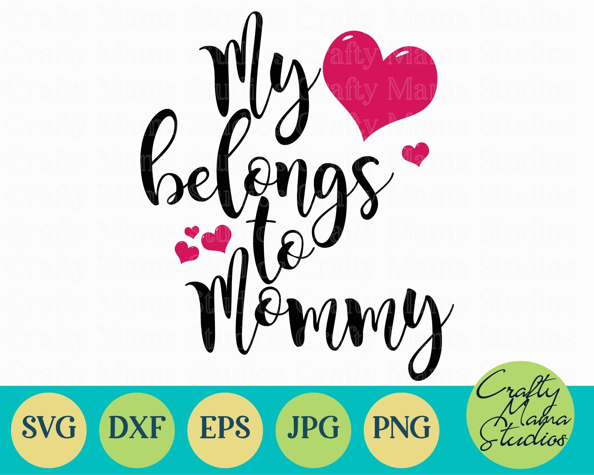 My Heart Belongs To Mommy Svg Mom Life Svg Mom Svg By Crafty