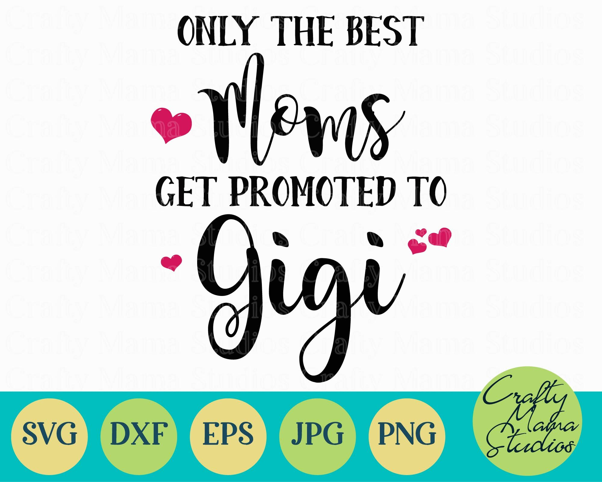 Only The Best Moms Get Promoted To Gigi Svg Grandma Svg By Crafty