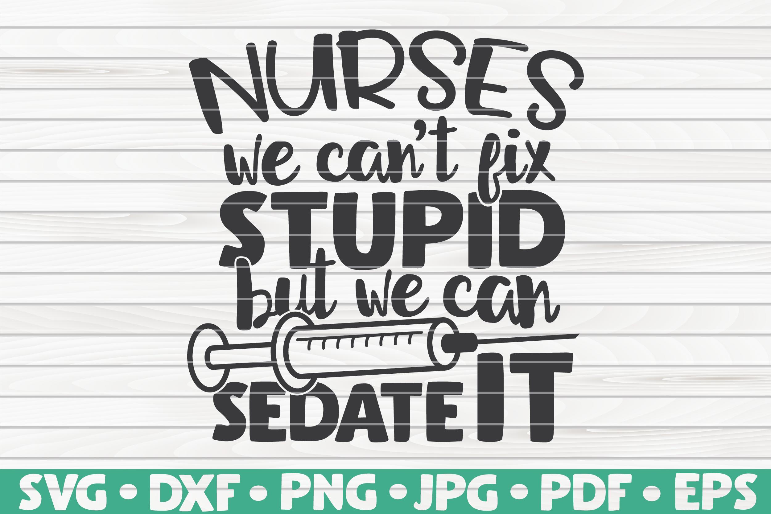 Nurses We Can T Fix Stupid But We Can Sedate It Svg Nurse Life