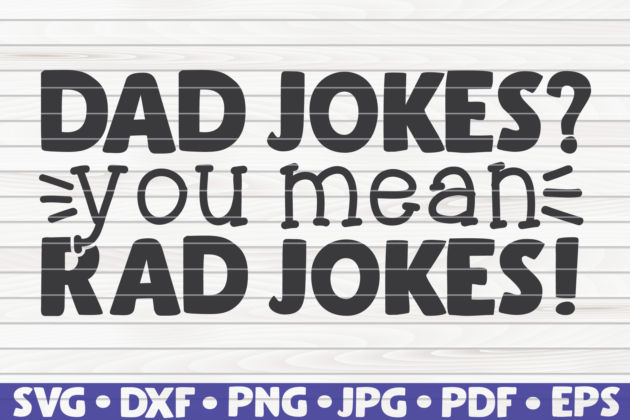 Dad Jokes You Mean Rad Jokes Svg Father S Day By Hqdigitalart