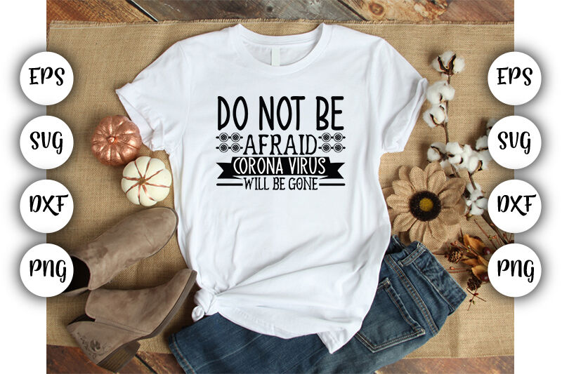 Do Not Be Afraid Corona Virus Will Be Gone Svg Eps Dxf Png By