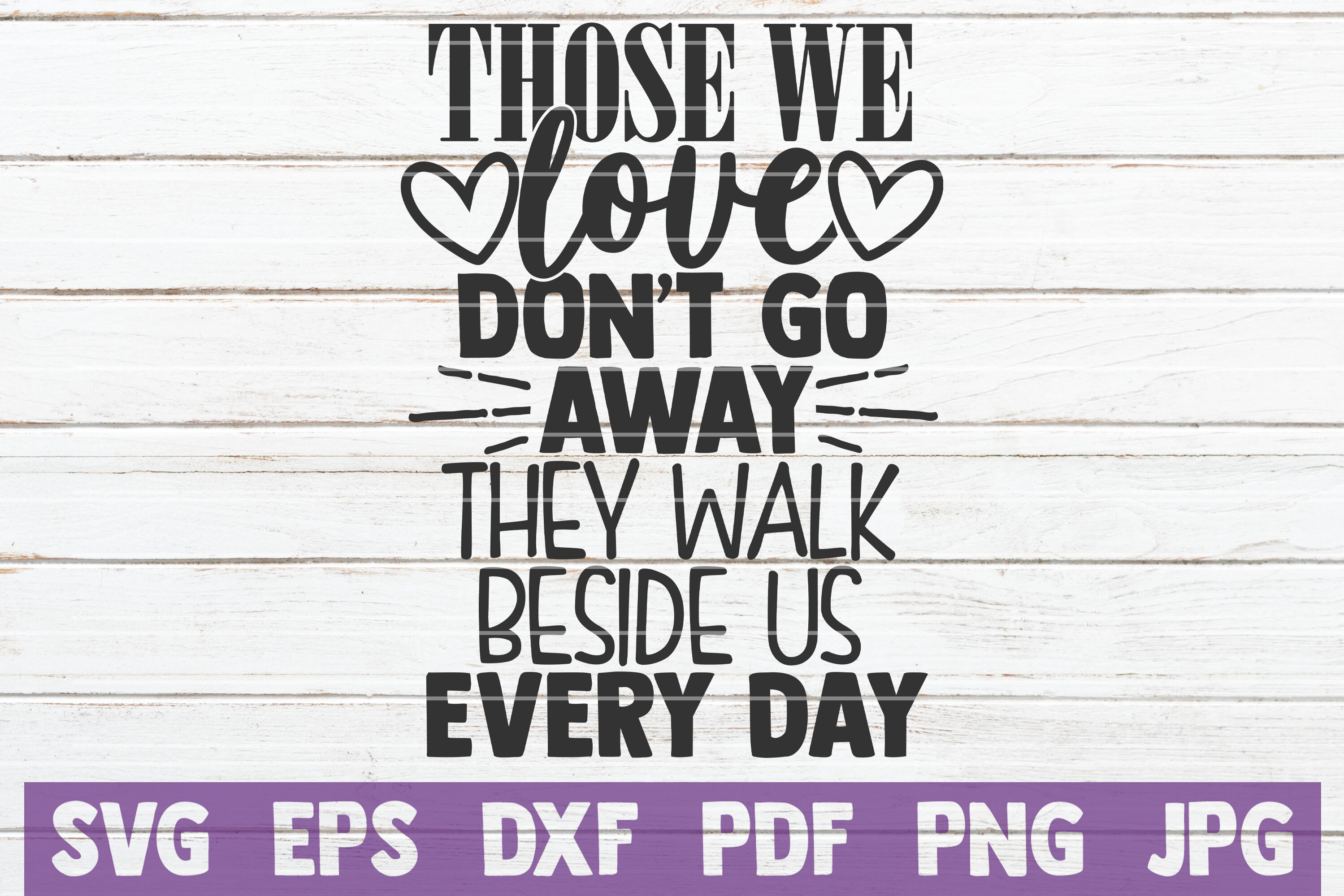 Those We Love Don T Go Away They Walk Beside Us Every Day Svg Cut File By Mintymarshmallows Thehungryjpeg Com