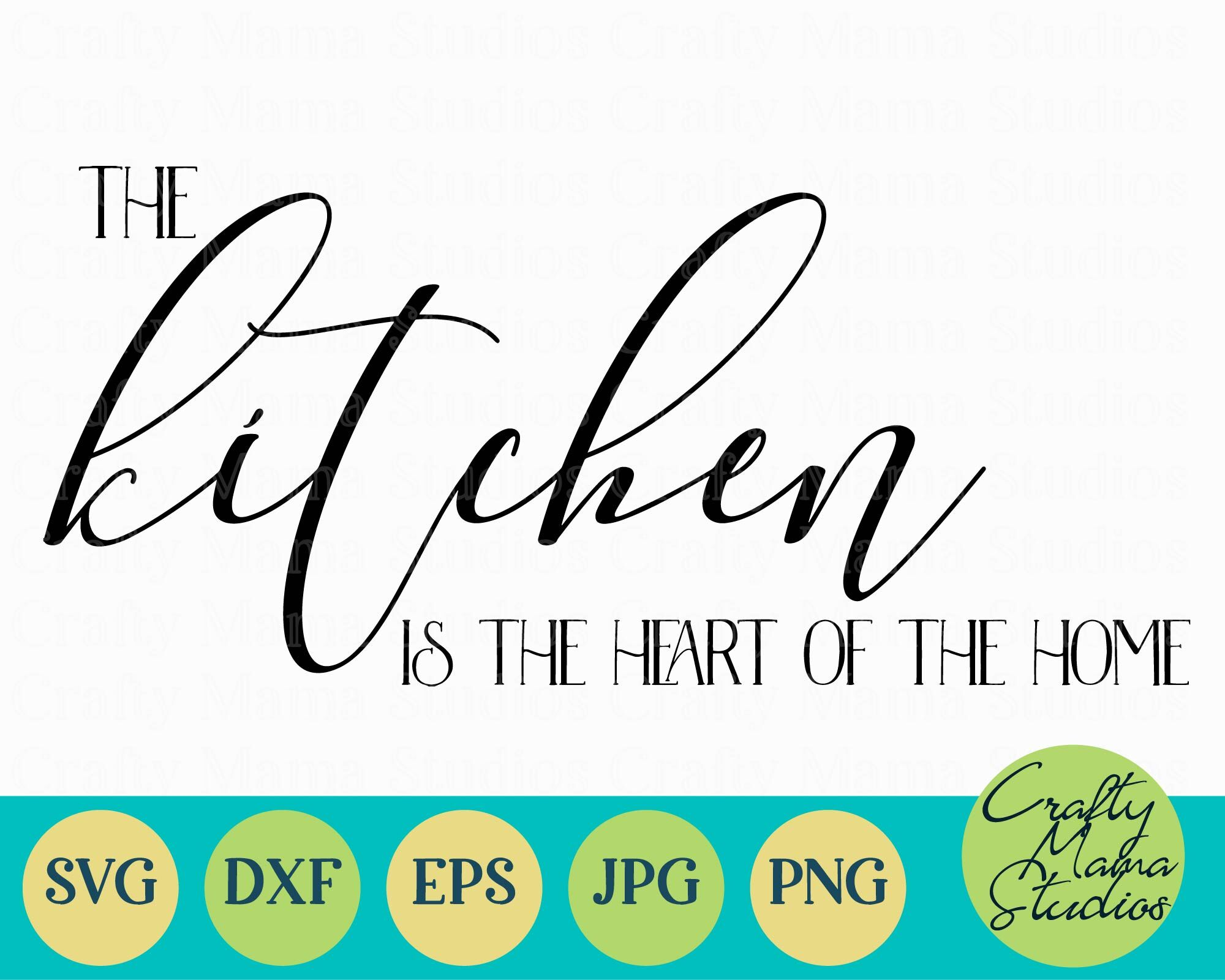 Home Svg The Kitchen Is Heart Of By Crafty Mama Studios Thehungryjpeg Com