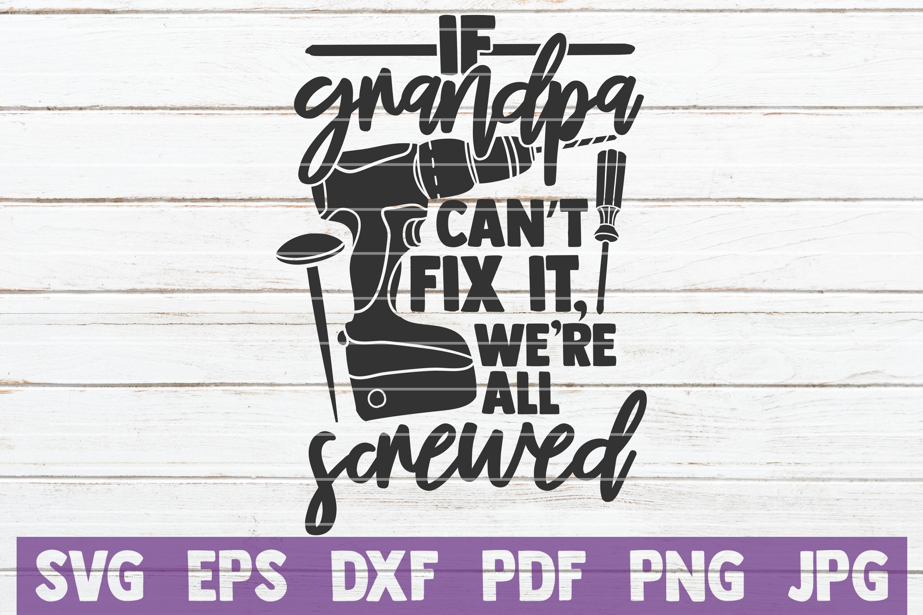 If Grandpa Can T Fix It We Re All Screwed Svg Cut File By Mintymarshmallows Thehungryjpeg Com