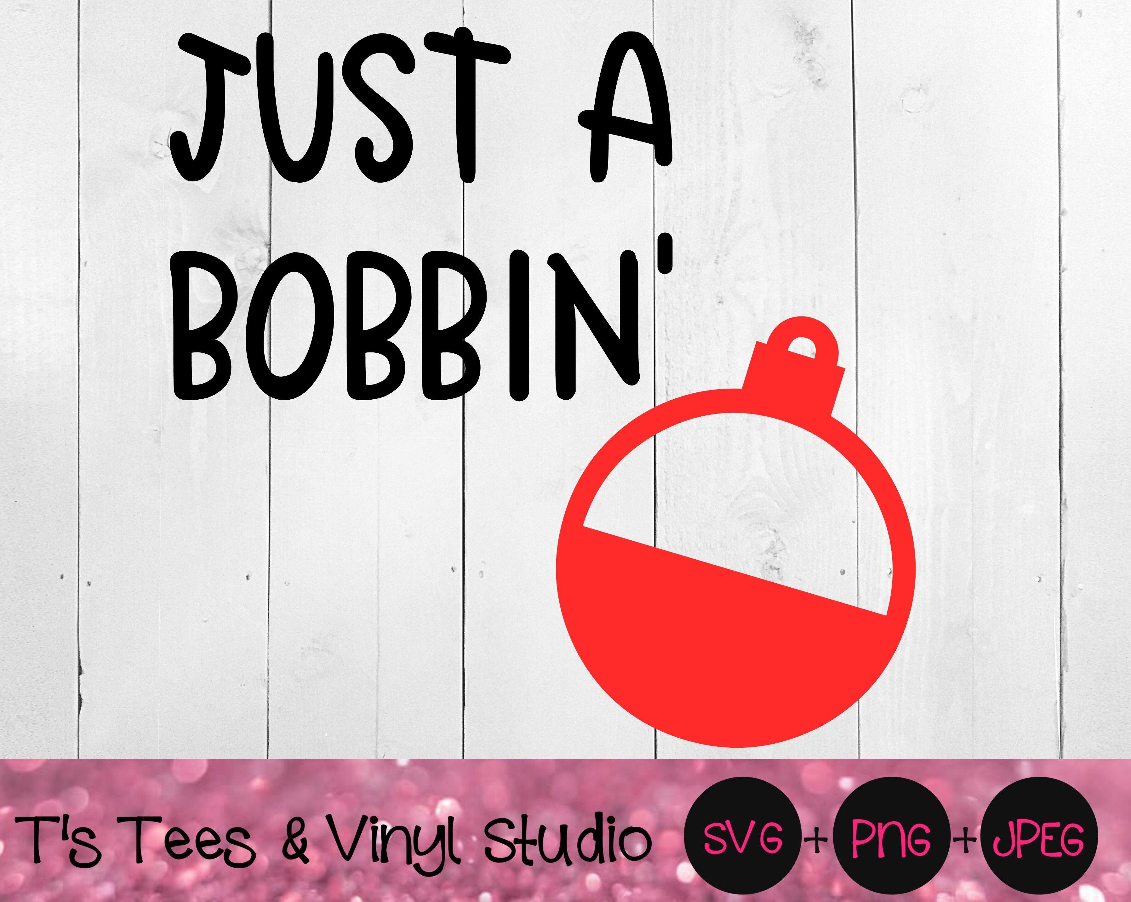 Download Just A Bobbin Svg Bobber Svg Fishing Svg Fishin Svg Fisherman Svg By T S Tees Vinyl Studio Thehungryjpeg Com