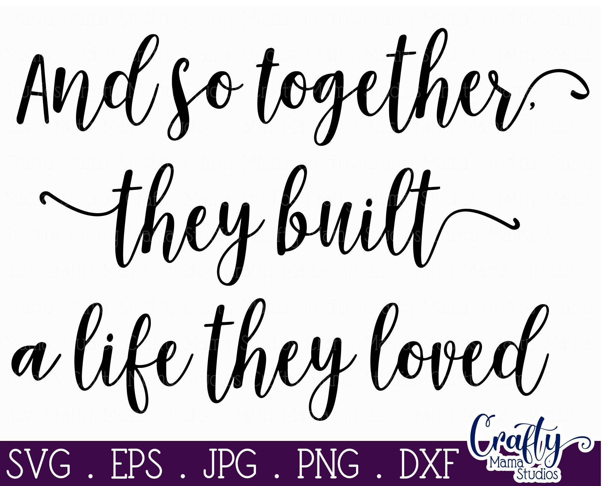 And So Together They Built A Life They Loved Svg By Crafty Mama Studios Thehungryjpeg Com