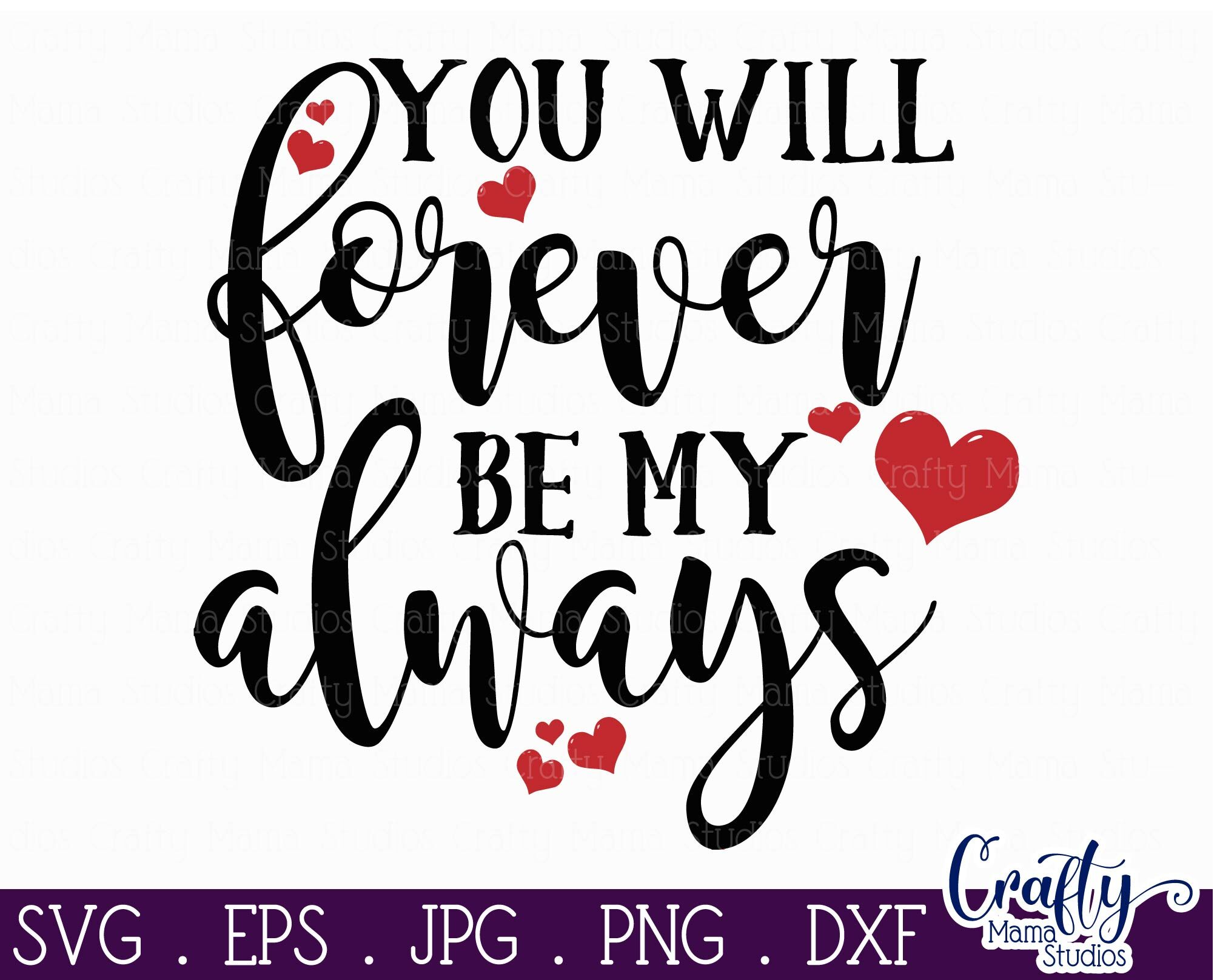 Love Svg - You Will Forever Be My Always By Crafty Mama