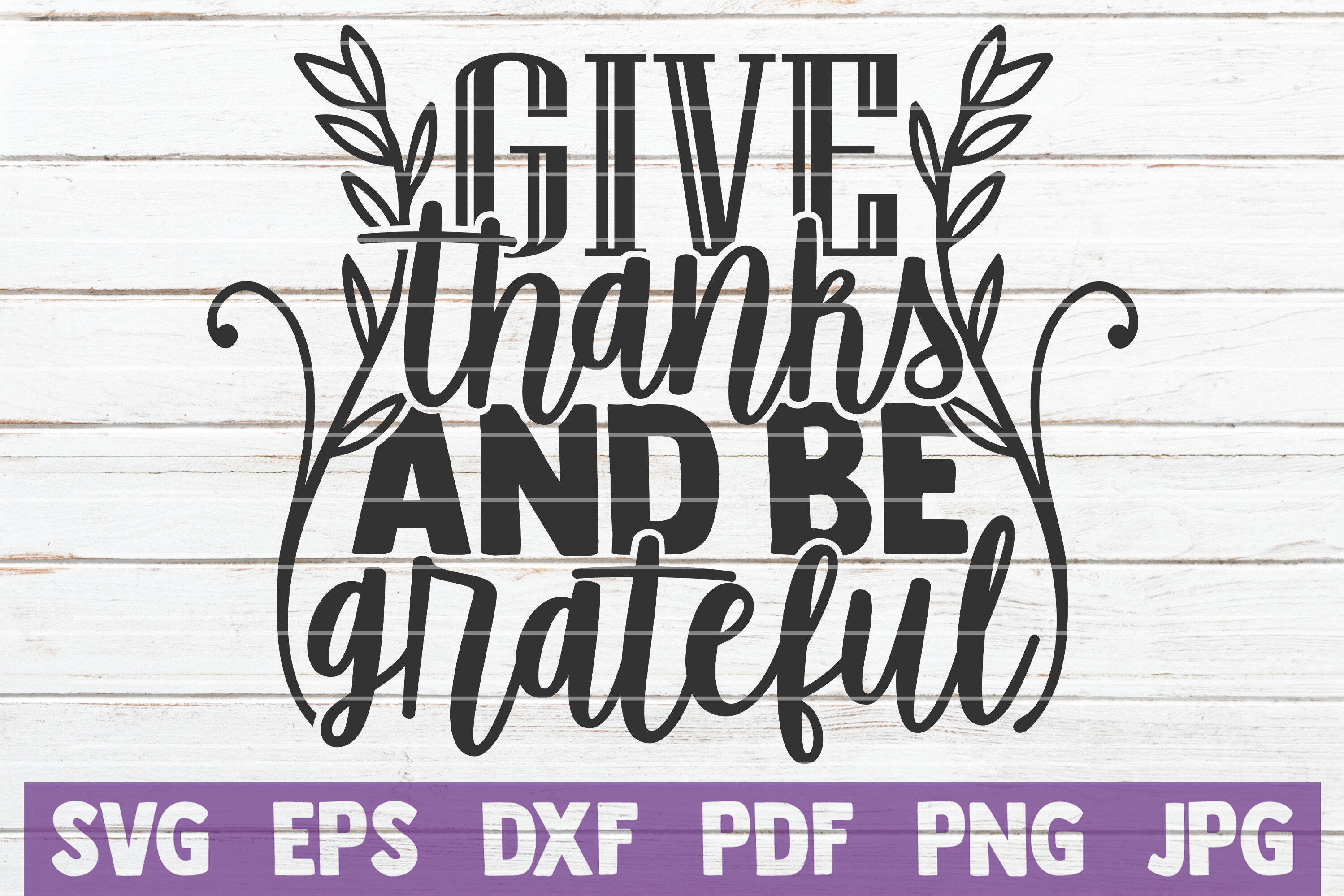 Give Thanks And Be Grateful Svg Cut File By Mintymarshmallows Thehungryjpeg Com