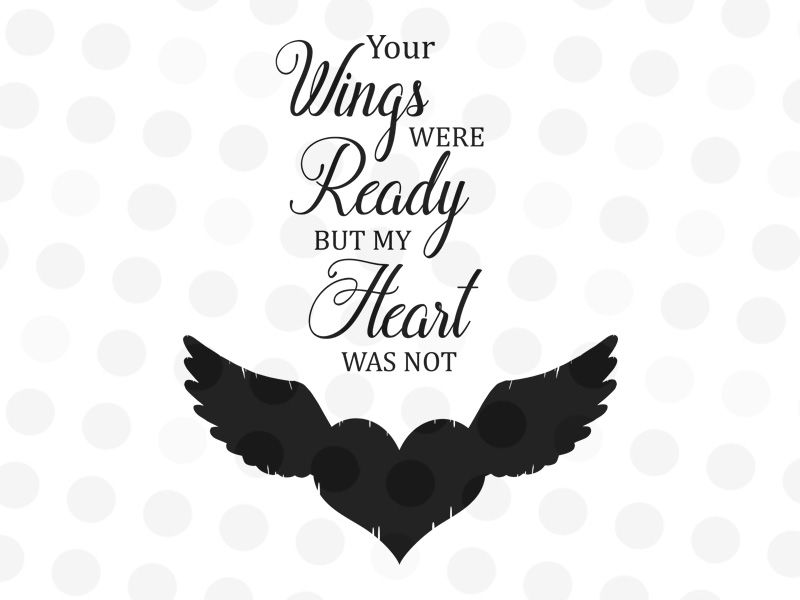 Your Wings Were Ready But My Heart Was Not Svg Png Jpg By