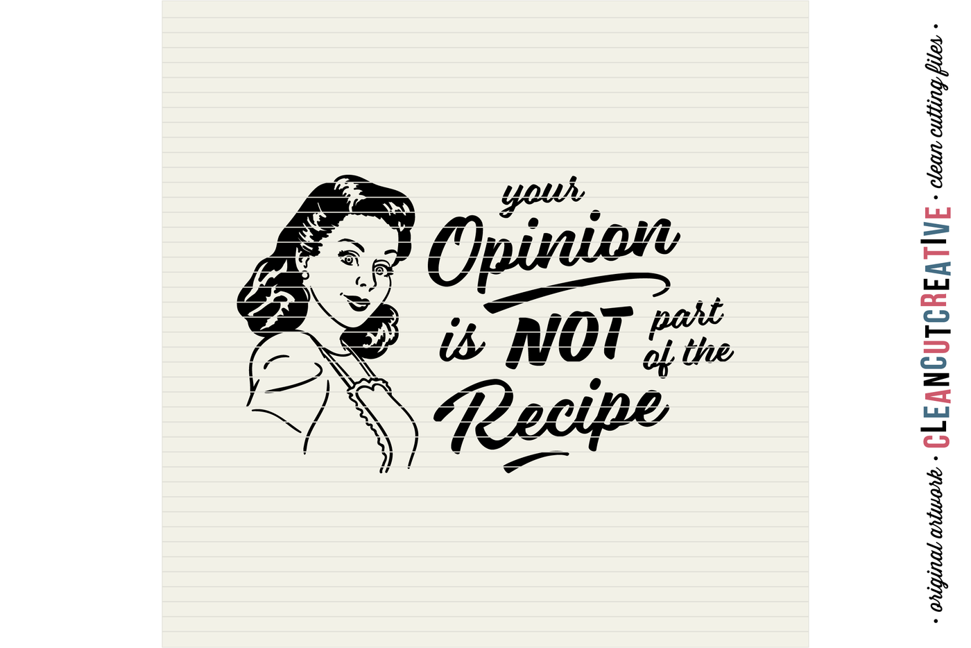 Your Opinion Is Not Part Of The Recipe Funny Kitchen Quote With
