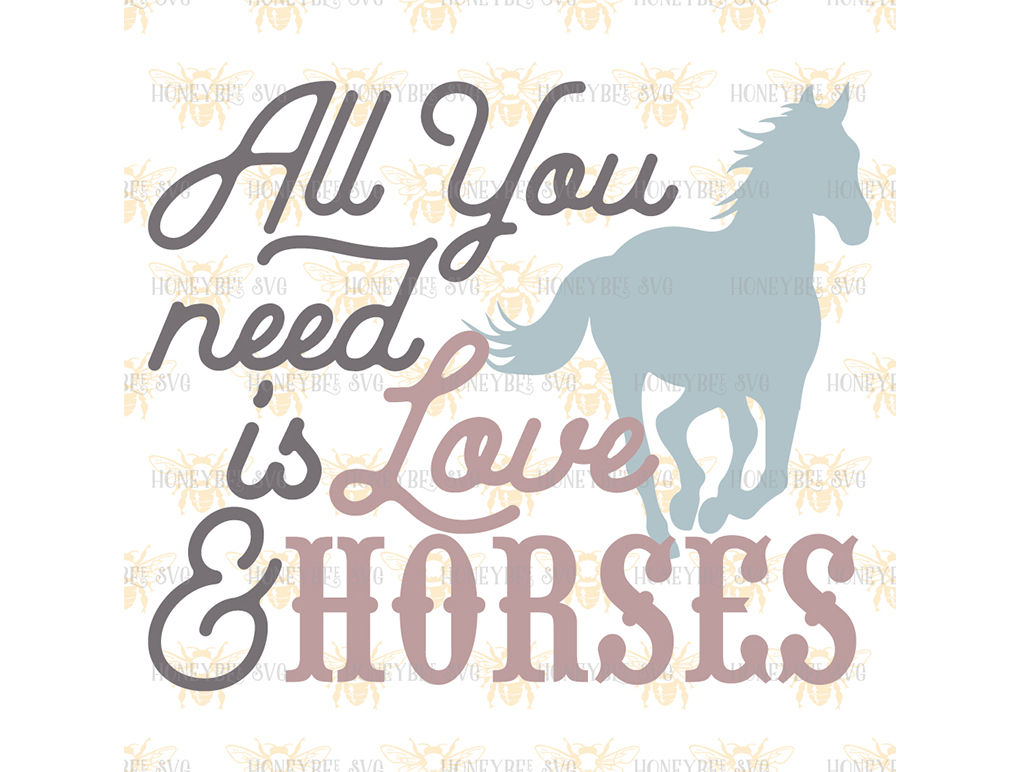 All You Need Is Love And Horses By Honeybee Svg Thehungryjpeg Com