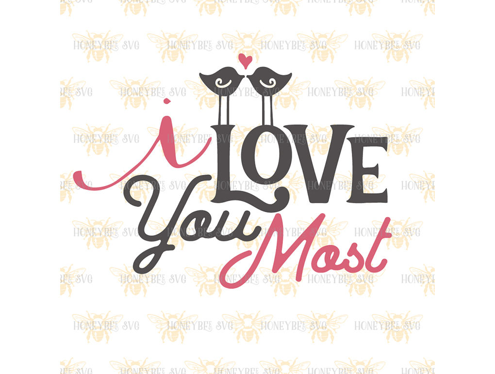 I Love You Most By Honeybee Svg Thehungryjpeg Com
