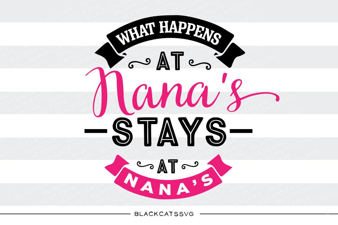 What Happens At Nana S Stays At Nana S Svg Files By Blackcatssvg