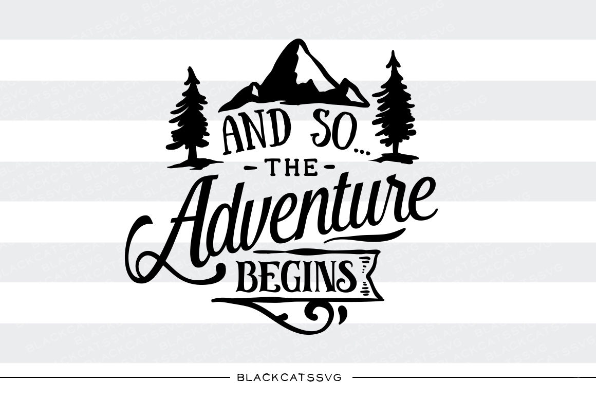 And So The Adventure Begins Svg File By Blackcatssvg