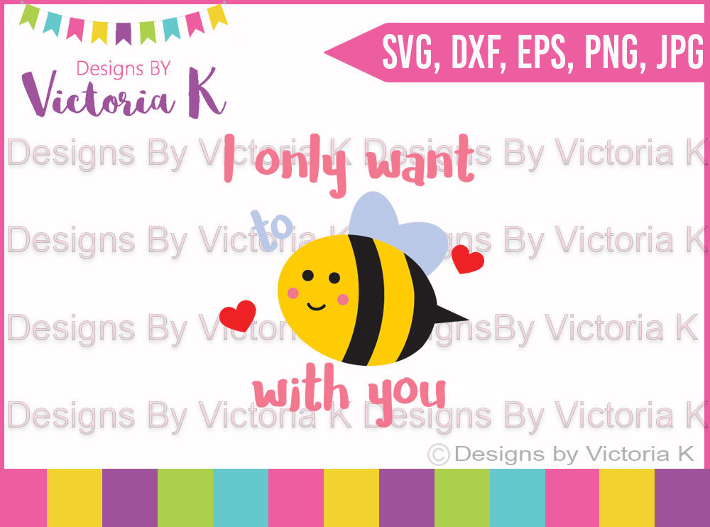 I Only Want To Be With You Bee With You Love Svg Bee Svg