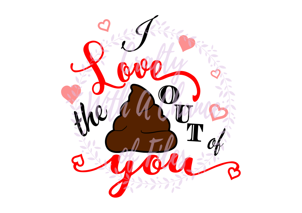 Valentine S Day Svg I Love The Poo Out Of You Svg I Love The