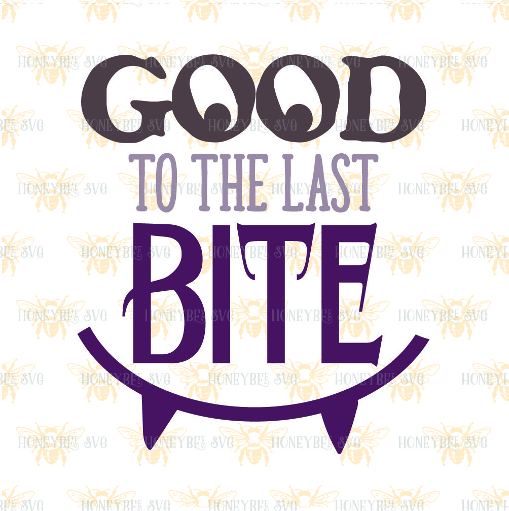 Good To The Last Bite By Honeybee Svg Thehungryjpeg Com