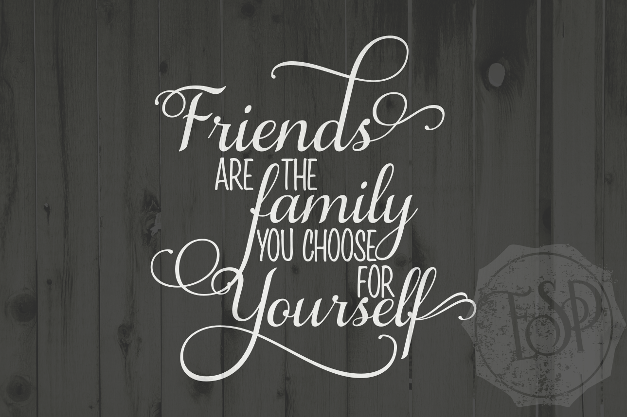 Friends Are The Family You Choose For Yourself Svg Png Dxf