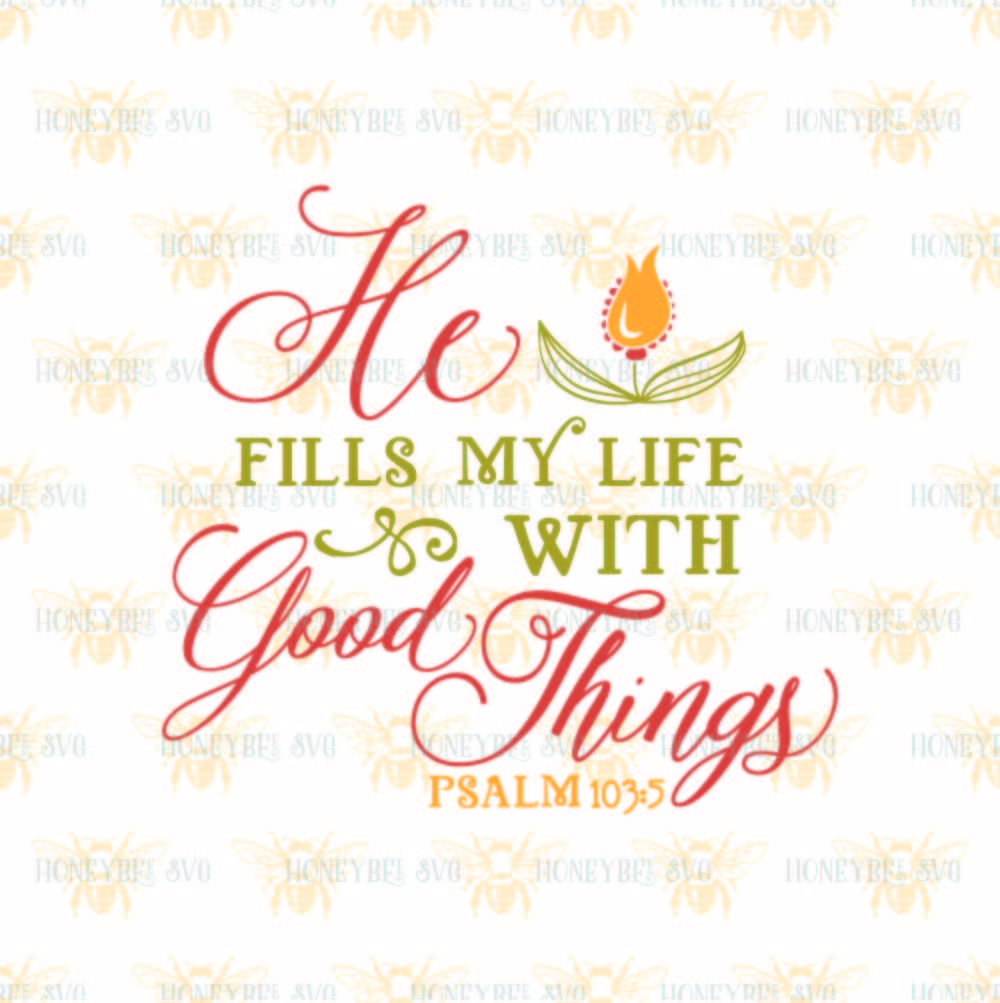 He Fills My Life With Good Things By Honeybee Svg Thehungryjpeg Com