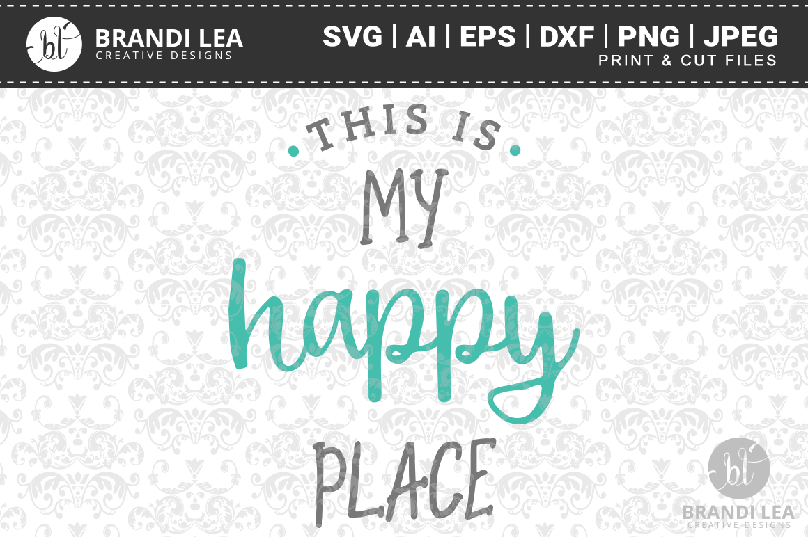 This Is My Happy Place Svg Cutting Files By Brandi Lea Designs