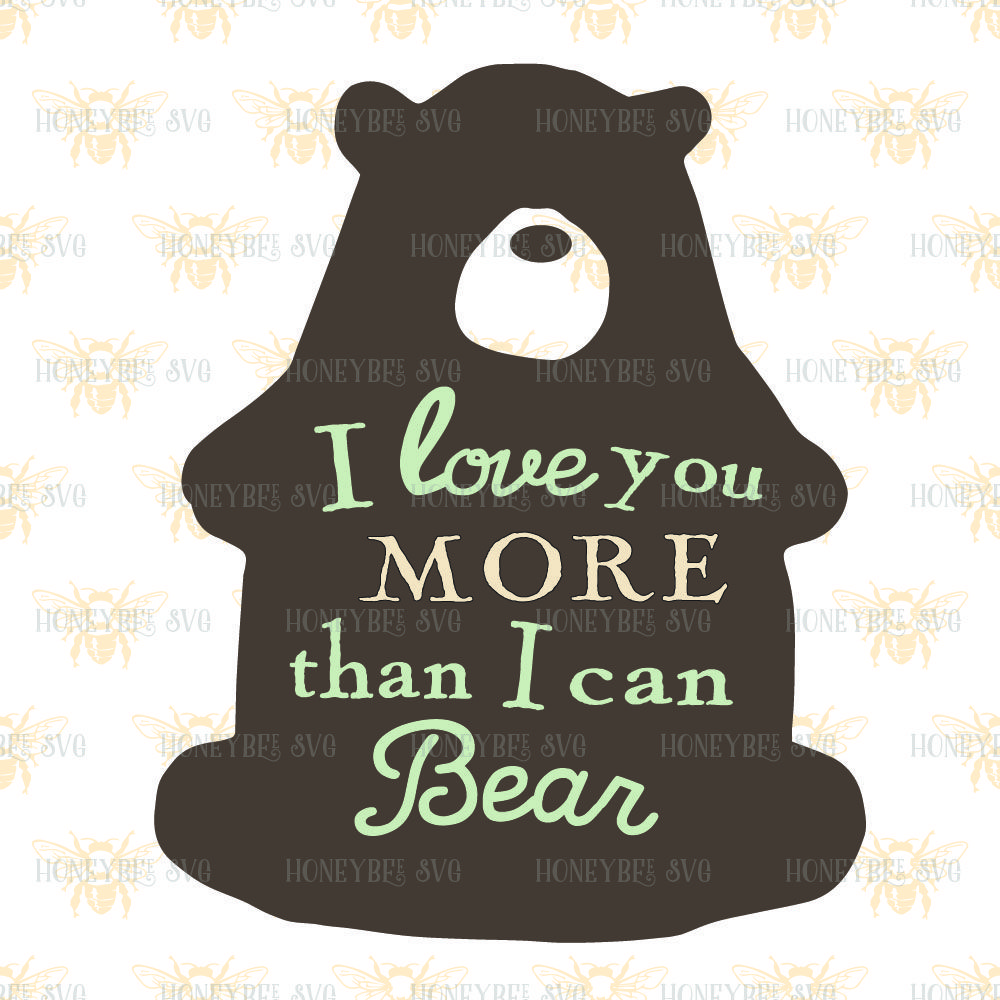 I Love You More Than I Can Bear By Honeybee Svg Thehungryjpeg Com